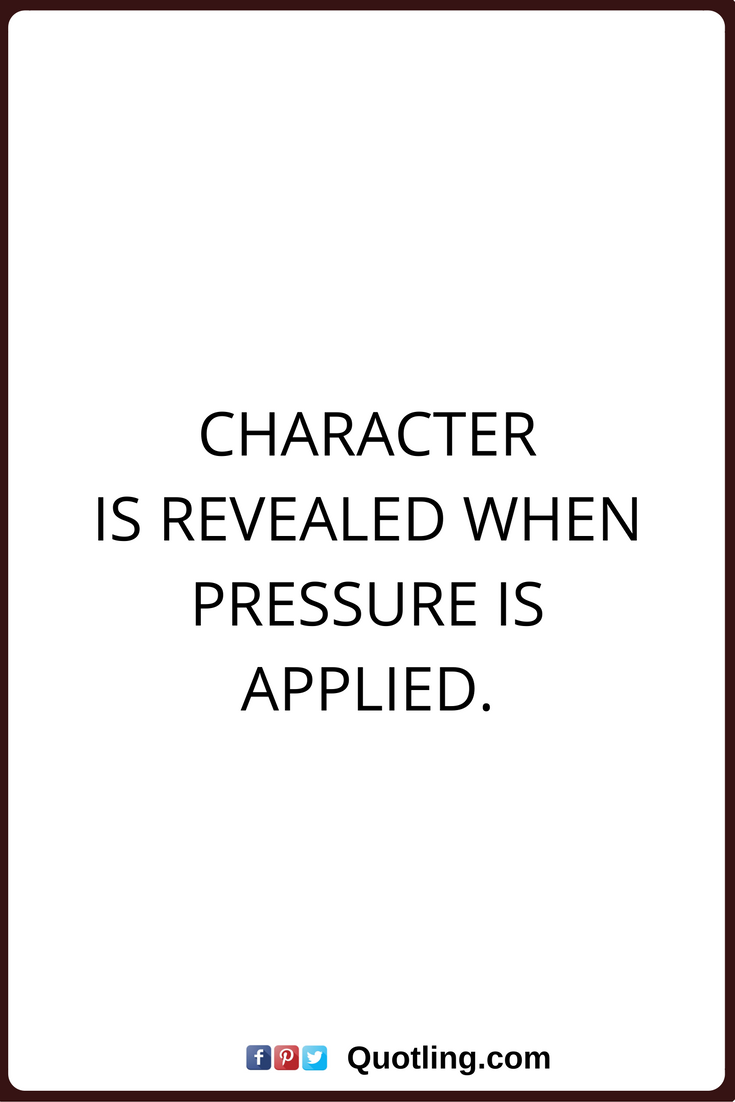 Quotes On Character Gorgeous Character Quotes Character Is Revealed When Pressure Is Applied