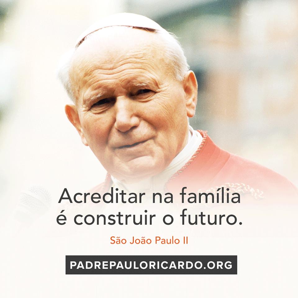 São João Paulo Ii Frases Acreditar Na Família é Construir O Futuro
