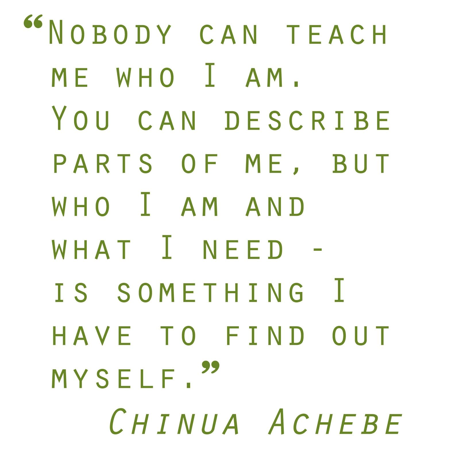 Quotes I Love Chinua Achebe Nobody Can Teach Me Hello Me