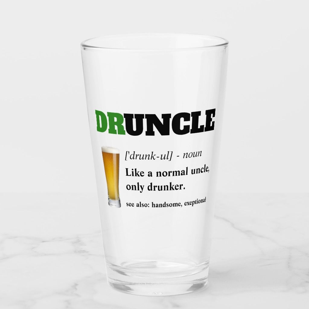 Funny Saying - Druncle Funny Uncle Glass | Zazzle.com