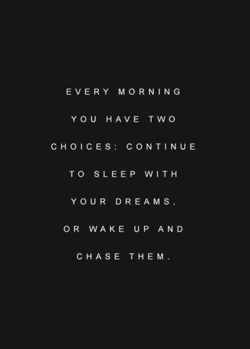 Every Morning You Have Two Choices, Continue To Sleep With Your Dreams, Or  Wake Up And Chase Them. | Quotes | Pinterest | Choices