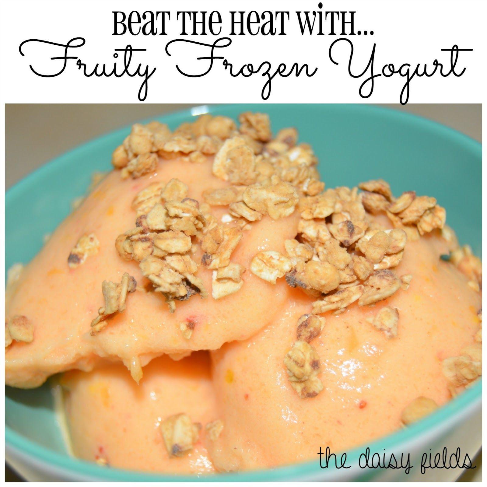 the daisy fields: Beat the Heat with....Fruity Frozen Yogurt