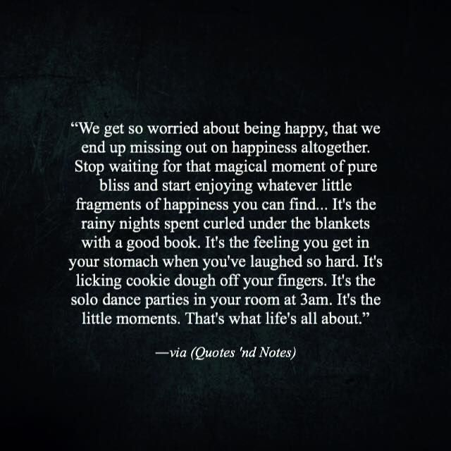 We so worried about being happy that we end up missing