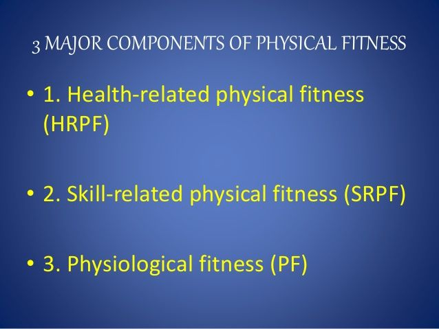 3 MAJOR COMPONENTS OF PHYSICAL FITNESS • 1. Health-related ...