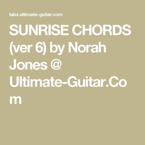 Sunrise Chords Ver 6 By Norah Jones Ultimate Guitar Guitar