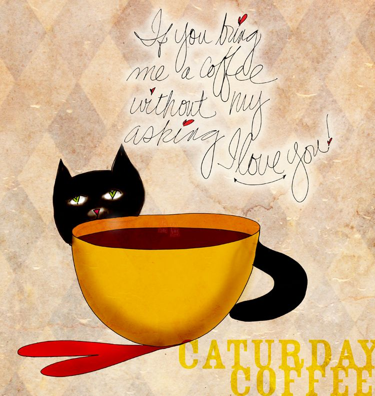 Caturday caffeinated treat, If you bring me a coffee without my ...