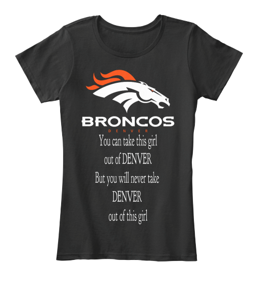 BRONCOS Girl A must have for any fan, also available as any city/state/team, just ask. OFFICIALLY LICENSED NFL   For more Denver Broncos  http://teespring.com/stores/nfl-licensed-broncos    For other NFL teams, enter their name    ↑  here  ↑   instead  To follow or message us on Facebook   https://www.facebook.com/NFL-Licensed-Apparel-1678707412351375/?ref=tn_tnmn