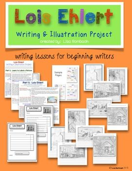 Lois Ehlert Writing and Illustration project for beginning writers.  Modeling lesson (writing word labels and a sentence).  Illustration project (add labels and sentences) and Lois Ehlert author/illustration lesson. $