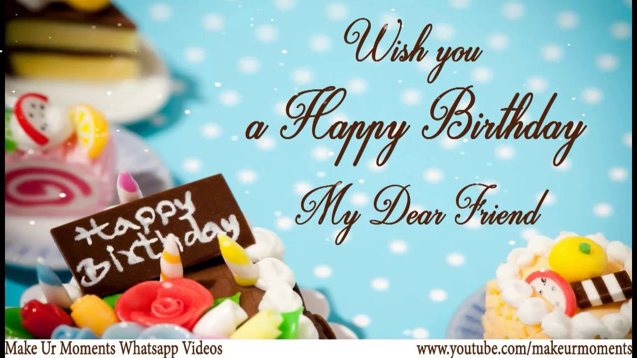 Happy Birthday Wish To A Friend Awesome Whats App Status Wishes Happy Birthday Wishes To Best Happy Birthday Status Unique Birthday Wishes Happy Birthday Apps