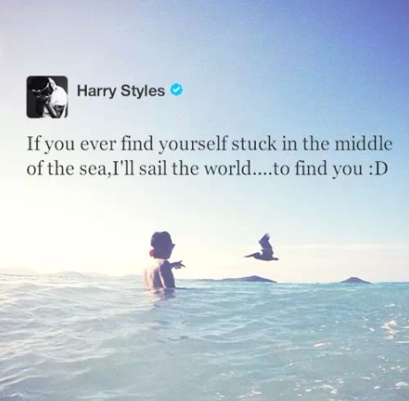 If you ever find yourself stuck in the middle of the sea, I'll sail the world to find you.