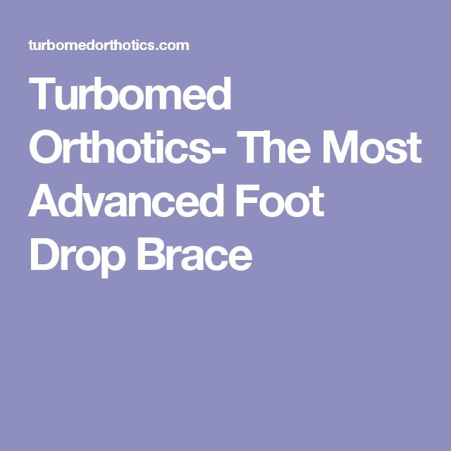 Turbomed Orthotics- The Most Advanced Foot Drop Brace