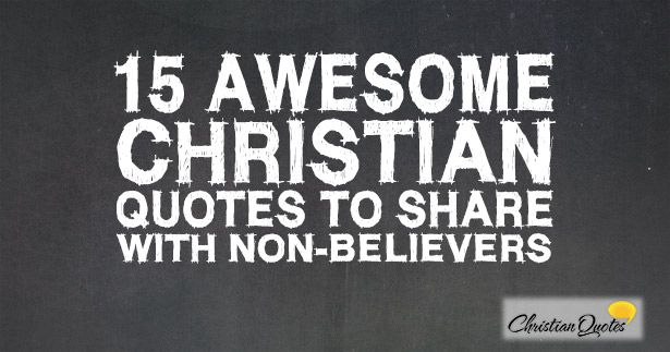 15 Awesome Christian Quotes to with non Believers
