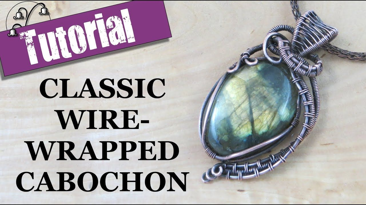 Classic Wire Wrapped Cabochon Part 1 | Jewelry tutorials | Pinterest ...
