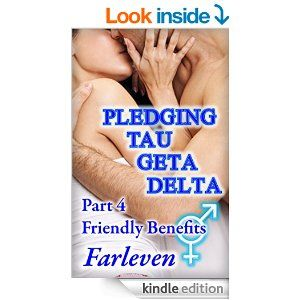 Pledging Tau Geta Delta Part 4 - Friendly Benefits: An Erotic Transgender Transformation Adventure -