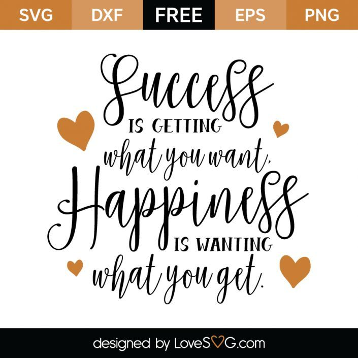 *** FREE SVG CUT FILE for Cricut, Silhouette and more *** Success is getting what you want. Happiness is wanting what you get