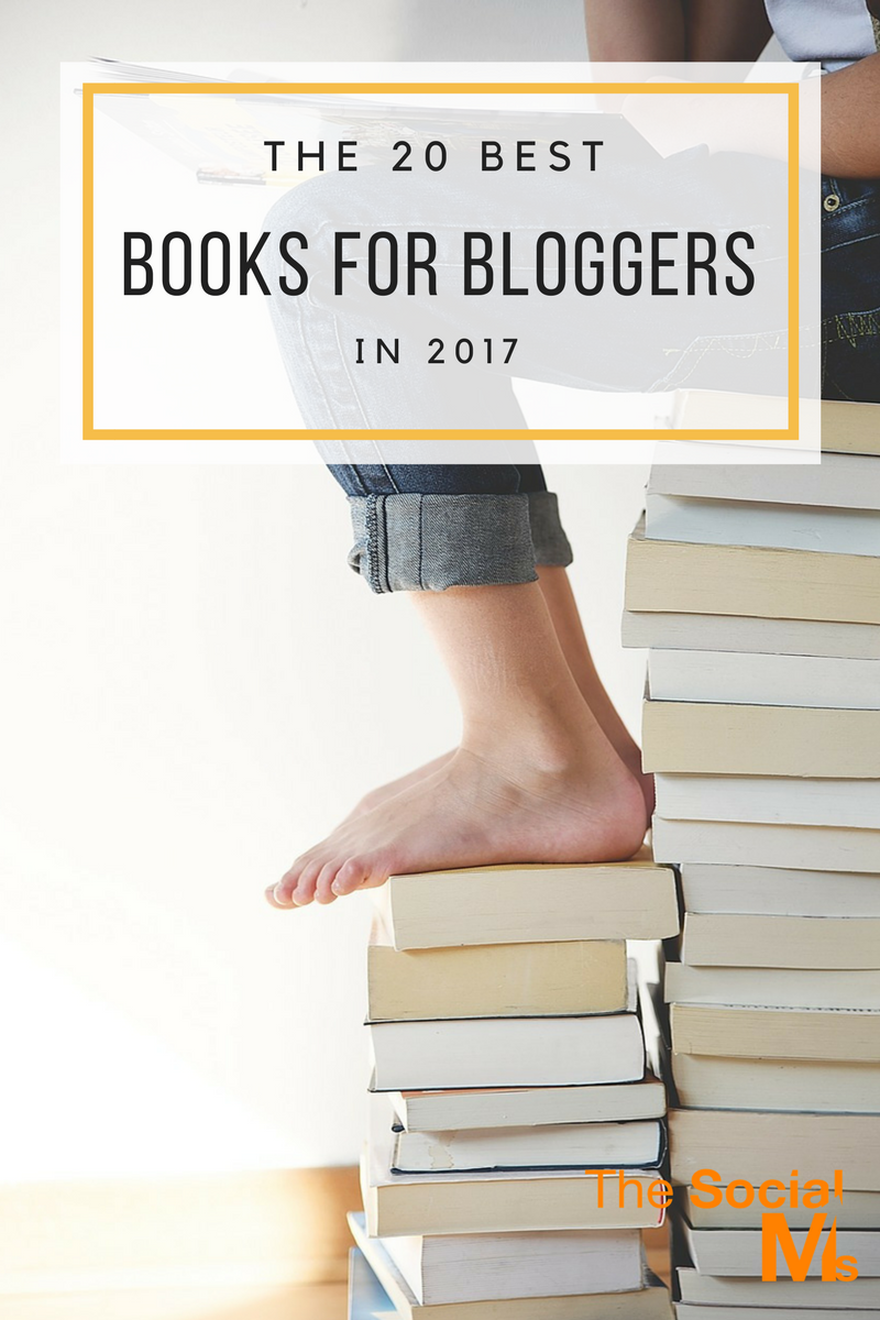 The 20 Best Books For Bloggers In 2017 - The Social Ms