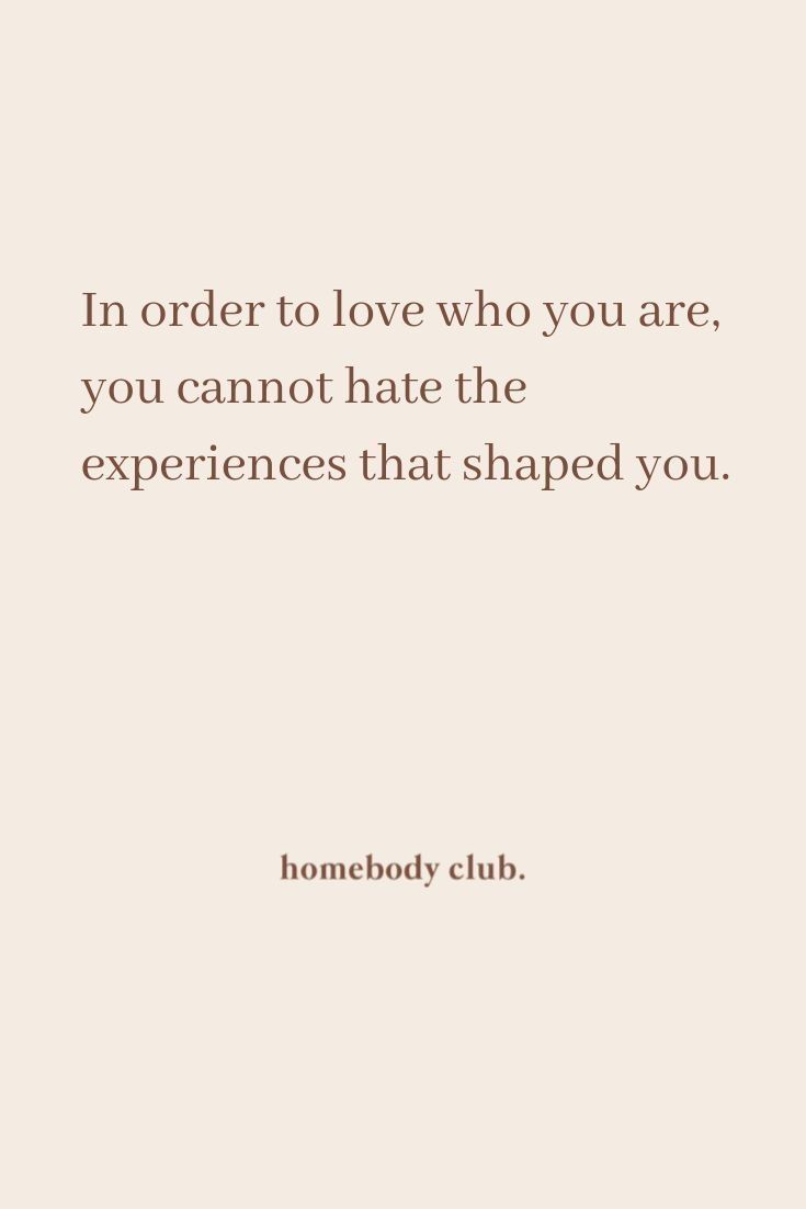 In order to love who you are...