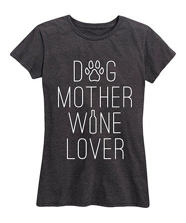 Another great find on #zulily! Heather Charcoal 'Dog Mother Wine Lover' Relaxed-Fit Tee #zulilyfinds