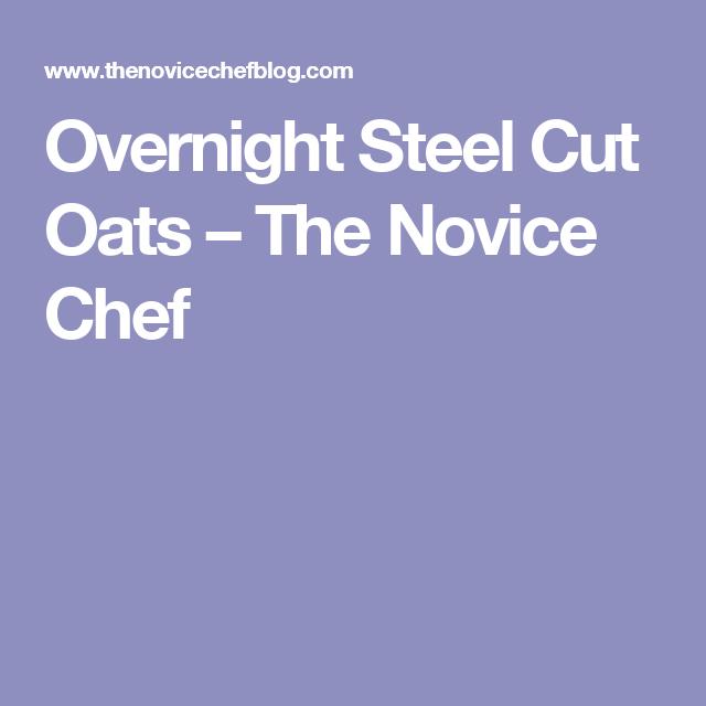 Overnight Steel Cut Oats – The Novice Chef