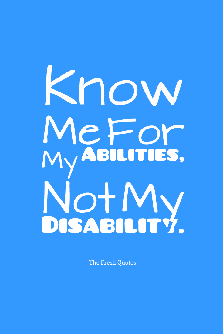 Disability Quotes Know Me For My Abilities Not My Disabilities  Accessible Living
