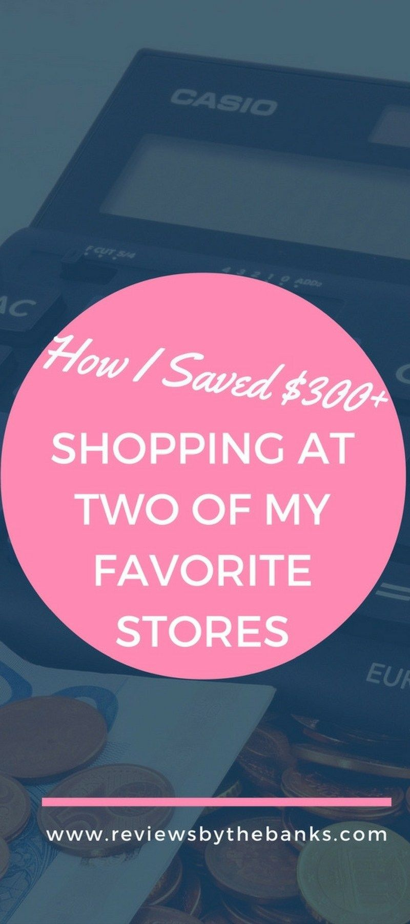 How I saved 300+ shopping at two of my favorite stores