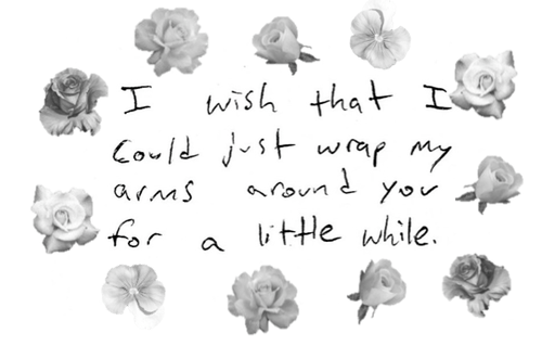 I wish that I could just wrap my arms around you for a little while.