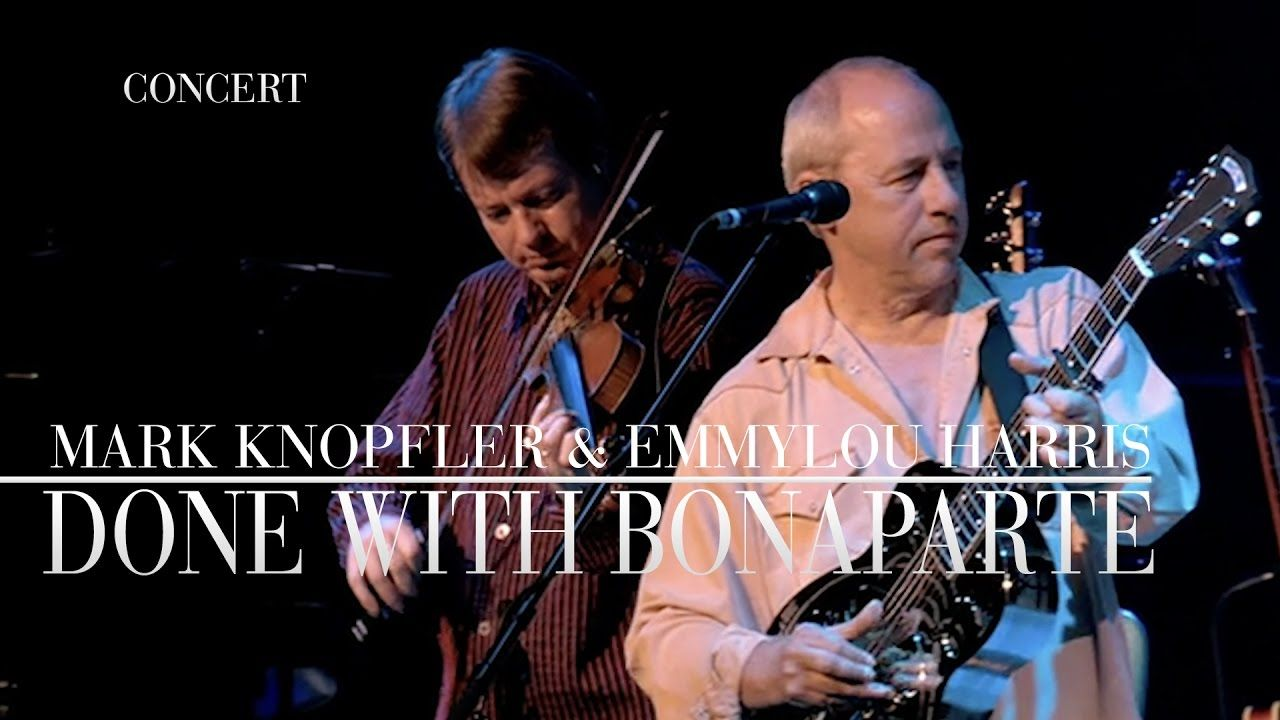 Mark Knopfler Emmylou Harris Done With Bonaparte Real Live Roadrunn Mark Knopfler Songs Emmylou Harris