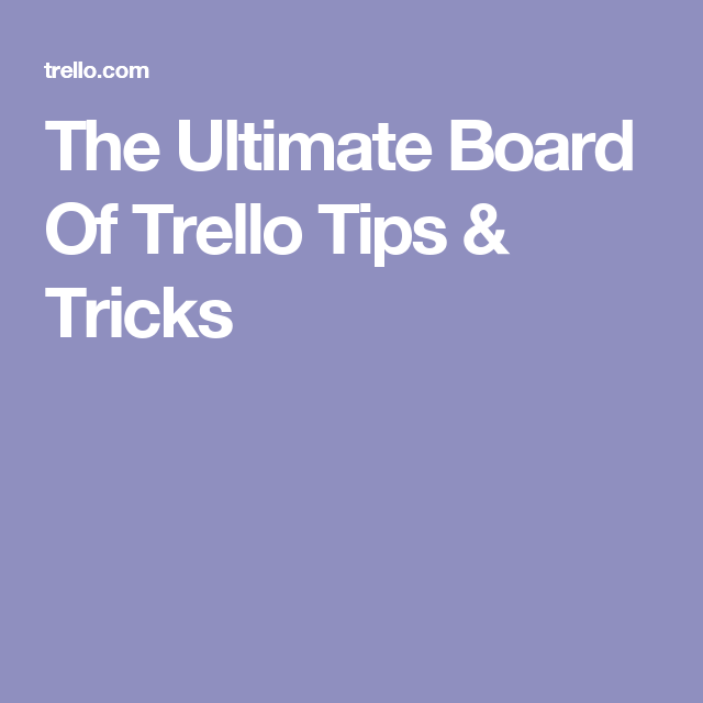 The Ultimate Board Of Trello Tips & Tricks Tips