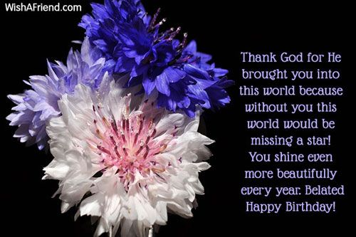 Happy Belated Birthday Wishes Spiritual ~ Thank god for he brought you into this world because without you