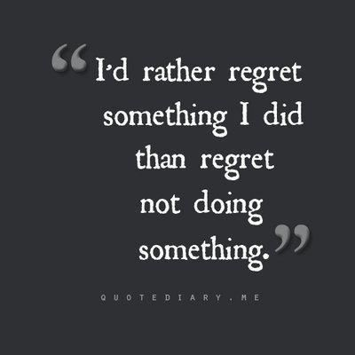 Regret Doing Something Than Not Doing Something Quotable Quotes Quotes Inspirational Quotes