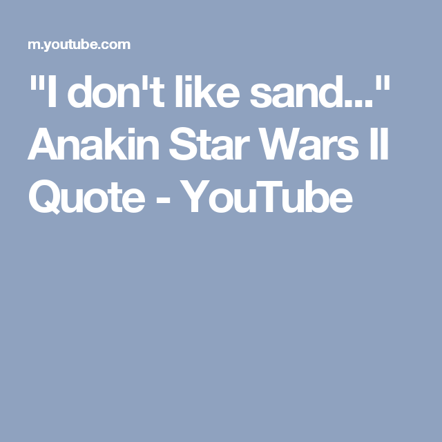 I Dont Like Sand Anakin Star Wars Ii Quote Youtube
