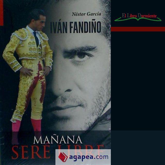 "#Reseña ""Iván Fandiño, Mañana Seré Libre"" De Néstor García"