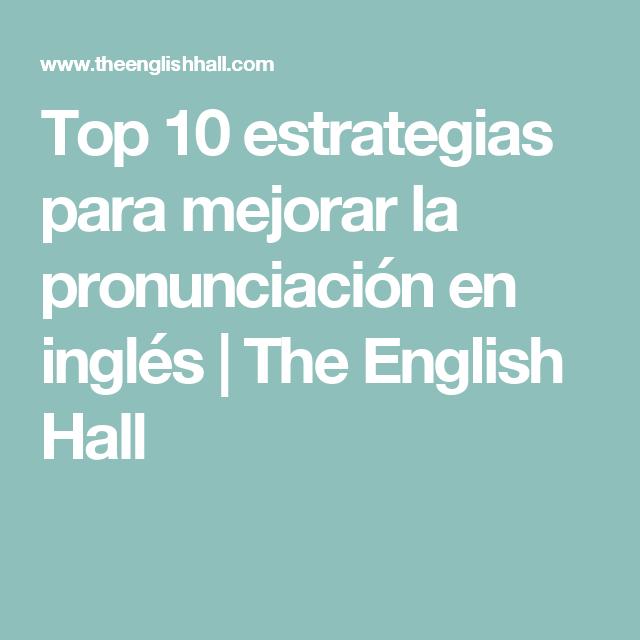 Top 10 estrategias para mejorar la pronunciación en inglés | The English Hall