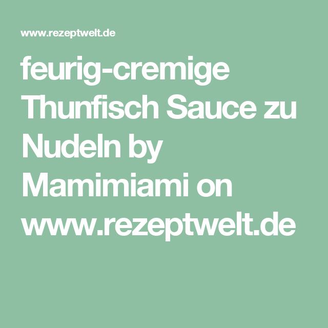 feurig-cremige Thunfisch Sauce zu Nudeln by Mamimiami on www.rezeptwelt.de