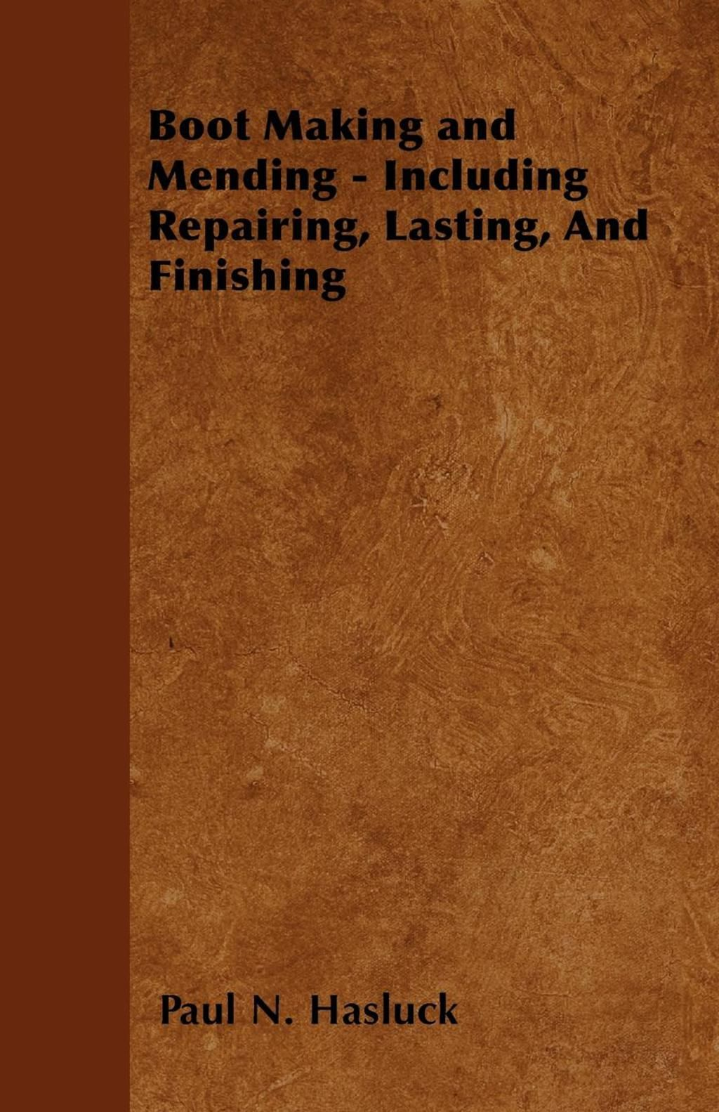 Boot Making And Mending Including Repairing Lasting And Finishing With 179 Engravings And Diagrams