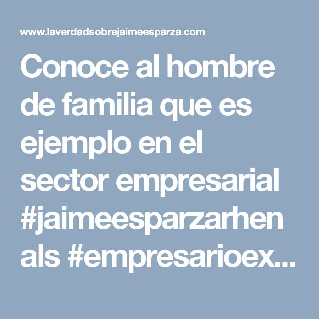 Conoce al hombre de familia que es ejemplo en el sector empresarial #jaimeesparzarhenals #empresarioexitoso #compromiso
