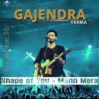 Shape Of You Mann Mera Gajendra Verma Mera Shape Of You Songs