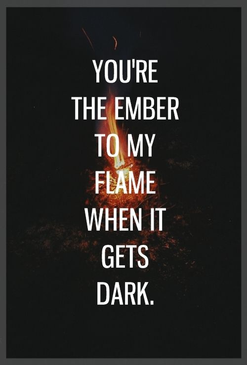 Youre The Ember To My Flame Love Quote Sweet Talk Love