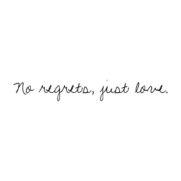 No Regrets Just Love Found On Polyvore Regret Quotes Just Love Katy Perry Quotes