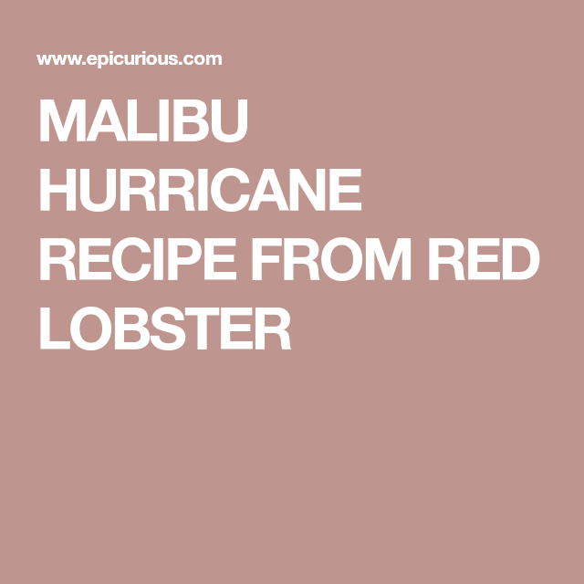 malibu hurricane recipe from red lobster epicurious recipe hurricane recipe red lobster recipes pinterest