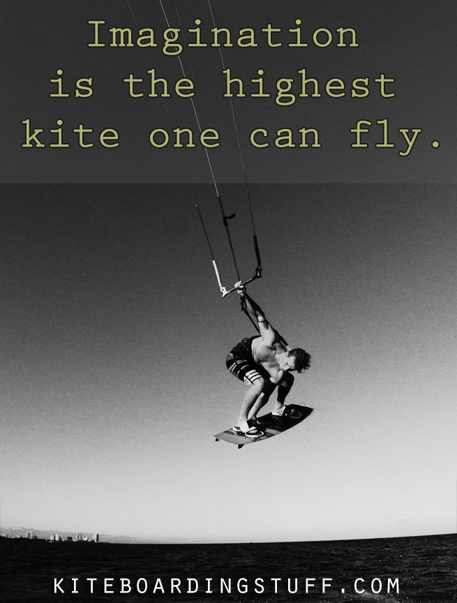 Imagination is the highest kite one can fly!