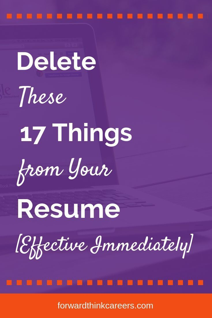 17 things to delete from your resume effective