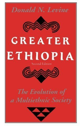 Greater Ethiopia - The Evolution of a Multiethnic Society 2e Donald N. Levine