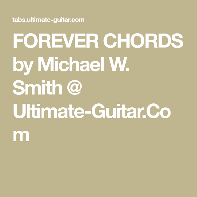 FOREVER CHORDS by Michael W. Smith @ Ultimate-Guitar.Com | Songs ...
