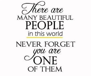 Beautiful People Quotes There are many beautiful people in this world. Never forget you  Beautiful People Quotes