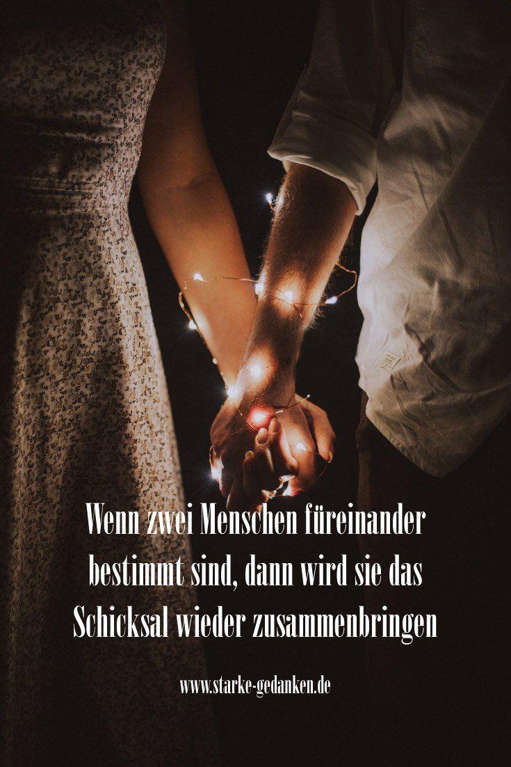 Wenn zwei Menschen füreinander bestimmt sind, dann wird sie das Schicksal wieder zusammenbringen – Ich hörte nie auf, an ihn zu denken und zu hoffen, dass wir eines Tages wieder zusammen kommen würden, denn ich wusste, dass,wenn zwei Menschen füreinander bestimmt sind, sie den Weg zueinander finden werden #StarkeGedanken #Schicksal #Liebe #Beziehungen
