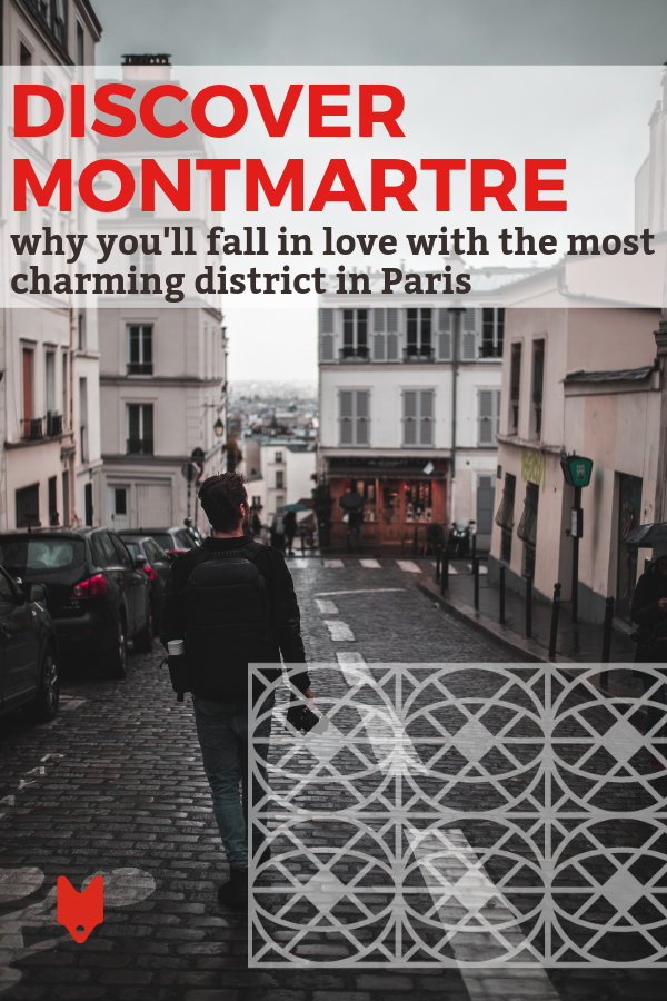 A Love Letter To Montmartre Why You Need To Check Out This