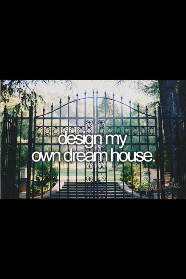 bucket list design my own dream house