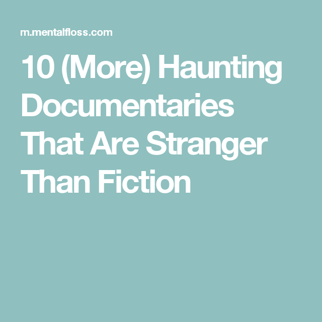 10 (More) Haunting Documentaries That Are Stranger Than Fiction