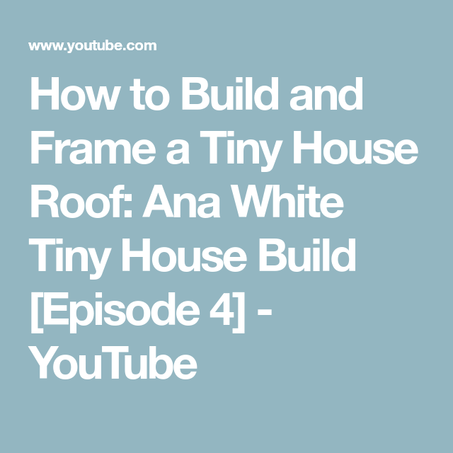 How To Build And Frame A Tiny House Roof Ana White Tiny
